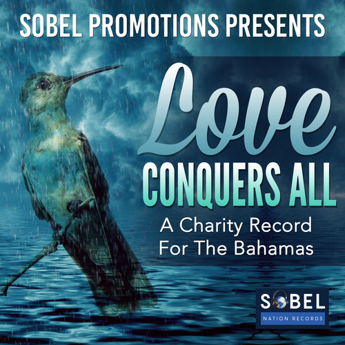 Sobel Nation Records Drops 'Love Conquers All' Charity Record For The Bahamas